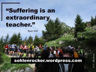 """Suffering is an extraordinary teacher."" - Ryan Hall -"