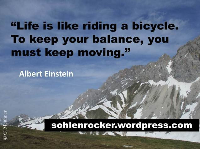"""""""Life is like riding a bicycle. To keep your balance, you must keep moving."""" - Albert Einstein -"""
