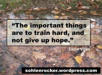 """""""The important things are to train hard, and not give up hope."""" - Lasse Viren-"""